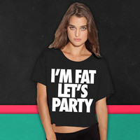 I'm Fat Let's Party boxy tee