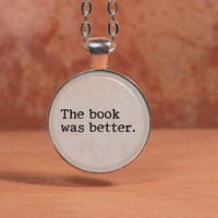 """Quote """"The book was better"""" reader fangirl Pendant Necklace Inspiration Jewelry"""