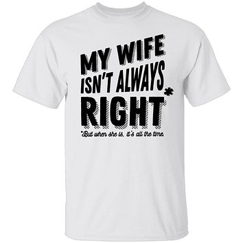 My Wife Isn't Always Right But When She Is It's All The Time T-Shirt