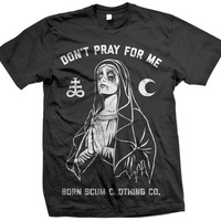 Don't Pray for Me T-shirt