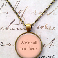 Alice In Wonderland Necklace, We're All Mad Here, Fairy Tales, Wonderland, Steampunk, Once Upon a Time T877