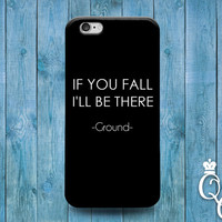 iPhone 4 4s 5 5s 5c 6 6s plus iPod Touch 4th 5th 6th Generation Cool Black White Phone Cover Cute Funny If You Fall Ground Custom Quote Case