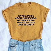Why Be Racist When You Could Just Be Quiet Shirt Tumblr Outfit T-shirt Human Rights Unisex T Shirt Feminist Women Graphic Tops