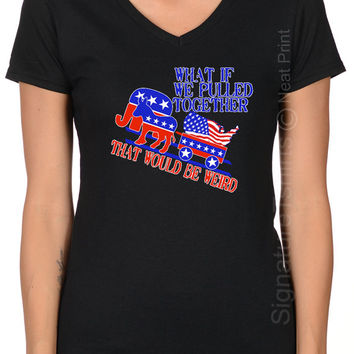 What if we pulled together Shirt, Cool Funny Gift, Women V-neck T Shirt, Political Tshirt, Election T Shirt, Presidential Debate T shirt