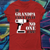 If Grandpa Can't Fix It No One Can T-shirt Fathers Day Gift For Him Gift for Grandpa shirt Best grandpa Tee Grandparents Day Present Drill