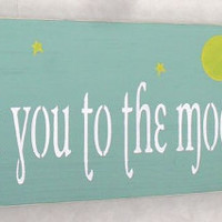 I love you to the moon and back Inspirational Quote Sign You Pick Colors 6 x 18
