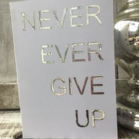 Inspirational Card. Never Ever Give Up. Greetings Card. Birthday Card. Blank Card.