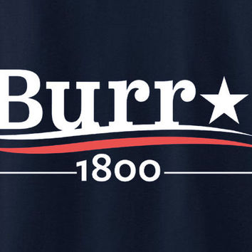 Aaron Burr for president 1800 Hamilton Broadway show Clinton trump election 2016 tee t-shirt