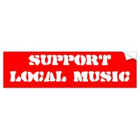 SUPPORT LOCAL MUSIC CAR BUMPER STICKER