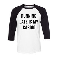 Running Late is My Cardio Baseball Tee