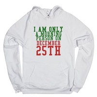 I Am Only A Morning Person On December 25th-Unisex White Hoodie