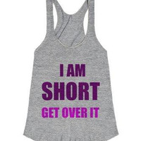 I Am Short Get Over It Tank Top