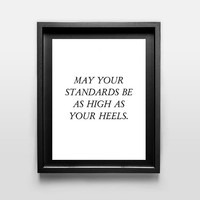 may your standards be as high as your heels fashion quote typographic Print quote print wall decor Typography tumblr room decor framed quote