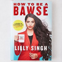 How to Be a Bawse: A Guide to Conquering Life By Lilly Singh | Urban Outfitters