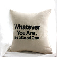 "Throw Pillow Cover, ""Whatever You Are, Be a Good One"". Embroidered with Abraham Lincoln quote. Black and natural, hidden zipper, 16"" square"