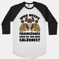 Who Needs Friendzones When We Can Have Calzones?
