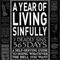 A Year of Living Sinfully: A Self-Serving Guide to Doing Whatever the Hell You Want