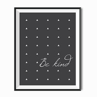Be Kind print Gift Elegant decor Typographic Inspirational quote Tribal Chic Wall Art Download Black and White Minimalist Triangle Confetti
