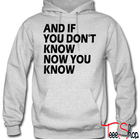 AND IF YOU DON'T KNOW NOW YOU KNOW 5 hoodie