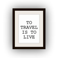 To Travel is to live, Printable Wall Art, black and white, tourism quotes print, camp decal, gift for men, traveler adventure, bohemian life