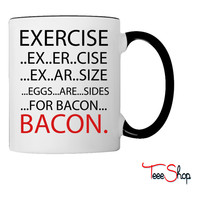 Exercise or Bacon Coffee & Tea Mug