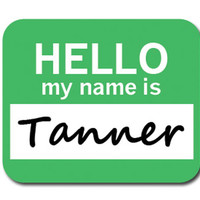 Tanner Hello My Name Is Mouse Pad