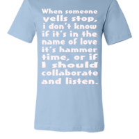 if some one yells stop i dont know if its name of love  - Unisex T-shirt