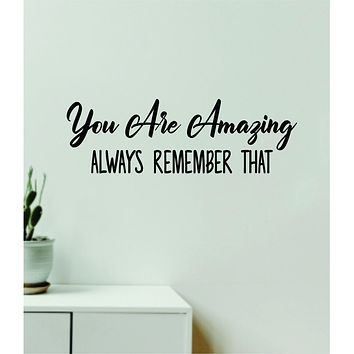 You Are Amazing Always Remember That Wall Decal Home Decor Vinyl Art Sticker Bedroom Quote Nursery Baby Teen Boy Girl School Inspirational Motivational Gym