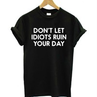 Don't Let Idiot Ruin Your Day T-Shirt - Ladies Tops