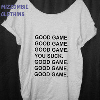 Good Game You suck sports  T shirt, Off The Shoulder, Over sized, street style slouchy, loose fitting, graphic tee,  softball football team