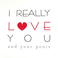 I Really Love You - Love Your Penis - Adult Greeting Card