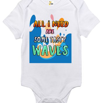 Baby Bodysuit - All I Need Are Some Tasty Waves