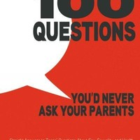 100 Questions You'd Never Ask Your Parents: Straight Answers to Teens' Questions About