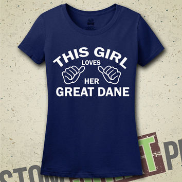 This Girl Loves Her Great Dane T-Shirt - Tee - Shirt - Funny - Humor - Gift for Her - I Love Great Danes - Dog - Dogs - Breeds