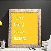 Work Hard Travel Harder White Font Yellow Background Digital Download 10x8