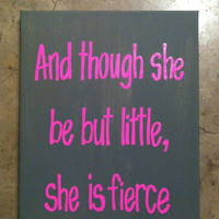 """9in x 12in canvas """"And though she be but little, she is fierce"""" quote"""