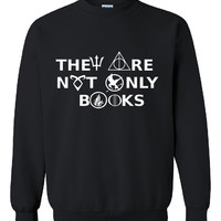 """Brand New """"THEY ARE NOT ONLY BOOKS """" (HarryPotter,Hunger Games,Percy Jackson,Divergent, Gamesofthrones) Printed Unisex Unisex Crew Neck,Sweatshirt, Jumper"""