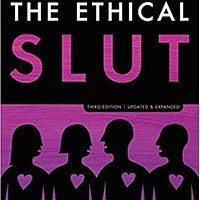 The Ethical Slut, Third Edition: A Practical Guide to Polyamory, Open Relationships, and Other Freedoms in Sex and Love (Revised)