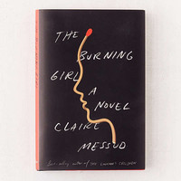 The Burning Girl: A Novel By Claire Messud | Urban Outfitters