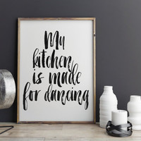 INSPIRATIONAL Art, My Kitchen Is Made For Dancing, Kitchen Wall Art Decor,Quote Wall Art, Best Words, Chic Poster,Black And White,Typography