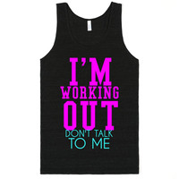 I'M WORKING OUT DONT' TALK TO ME
