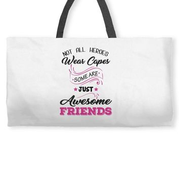 Not All Heroes Wear Capes Some Are Just Awesome Friends Weekender Totes