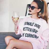 Female Dog Better Have My Currency Crewneck Sweatshirt