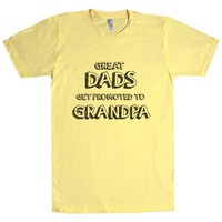 Great Dads Get Promoted To Grandpa Unisex T Shirt