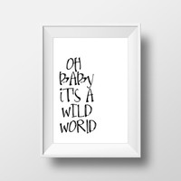 "Digital art print Wall artwork ""Oh baby it's a wild world"" Typography quote Word art Motivational poster Funny quote Printable Home decor"