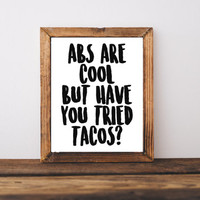 Typography Print - Exercise Quotes - Abs Are Cool But Have You Tried Tacos - Funny Quote - Taco Quote - Home Decor - Dorm Decor - College