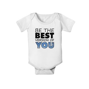 Be The Best Version Of You Baby Romper Bodysuit by TooLoud