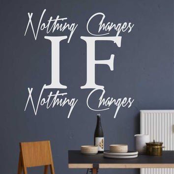 Nothing Changes Quote | Vinyl Wall Lettering | Motivational Decal