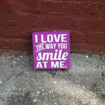 I Love The Way You Smile At Me 12x12 Wood Sign by TheCraftyGeek86