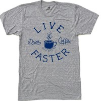 Live Faster Drink Coffee - Heather Grey